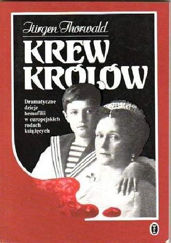 Okładka książki Krew królów. Dramatyczne dzieje hemofilii w europejskich rodach książęcych