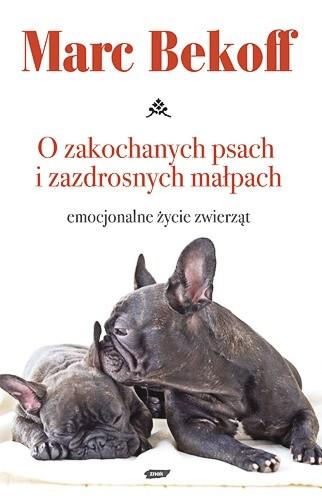 Okładka książki O zakochanych psach i zazdrosnych małpach.Emocjonalne życie zwierząt
