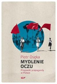Okładka książki Mydlenie oczu. Przypadki propagandy w Polsce
