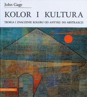 Okładka książki Kolor i kultura. Teoria i znaczenie koloru od antyku do abstrakcji