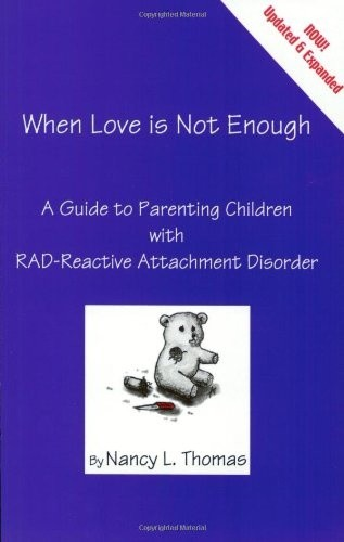 Okładka książki When Love Is Not Enough: A Guide to Parenting Children with RAD