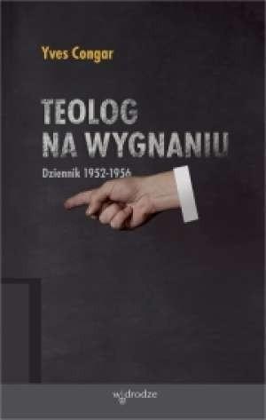 Okładka książki Teolog na wygnaniu: Dziennik 1952-1956