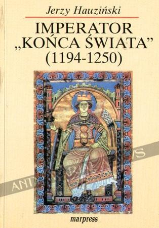 "Okładka książki Imperator ""końca świata"". Fryderyk II Hohenstauf (1194-1250)"