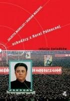 Uchodźcy z Korei Północnej. Relacje świadków