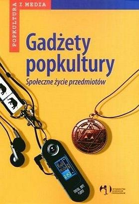 Okładka książki Gadżety popkultury. Społeczne życie przedmiotów