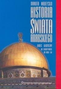 Okładka książki Historia świata arabskiego : okres klasyczny, od starożytności do końca epoki Umajjadów (750)