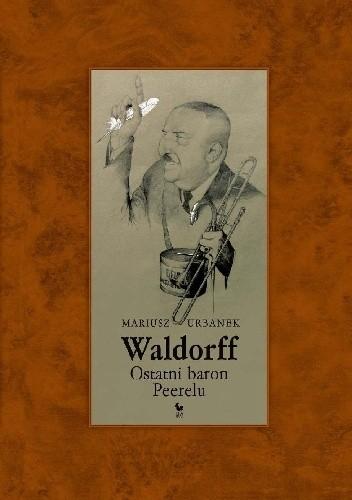 Okładka książki Waldorff. Ostatni baron Peerelu