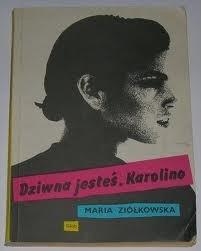 Okładka książki Dziwna jesteś, Karolino