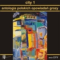 Okładka książki City 1. Antologia polskich opowiadań grozy