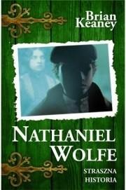 Okładka książki Nathaniel Wolfe. Tom 1. Straszna historia