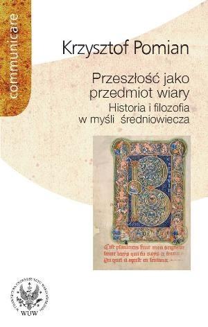 Okładka książki Przeszłość jako przedmiot wiary. Historia i filozofia w myśli średniowiecza