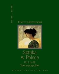 Okładka książki Sztuka w Polsce: Od I do III Rzeczypospolitej