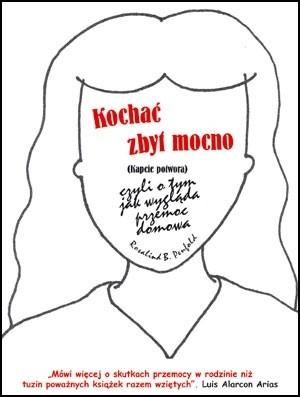 Okładka książki Kochać zbyt mocno, czyli o tym jak wygląda przemoc domowa. Kapcie potwora