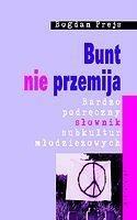 Okładka książki Bunt nie przemija. Bardzo podręczny słownik subkultur młodzieżowych