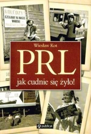 Okładka książki PRL. Jak cudnie się żyło!