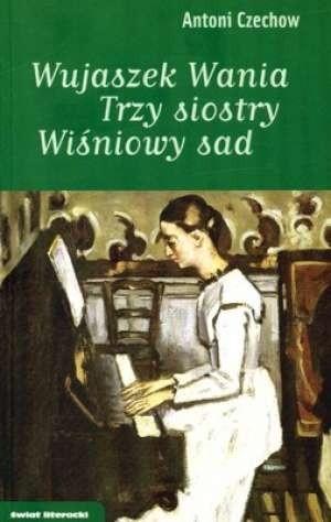 Okładka książki Wujaszek Wania. Trzy siostry. Wiśniowy Sad
