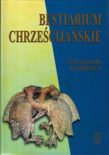 Okładka książki Bestiarium chrześcijańskie. Zwierzęta w symbolice i interpretacji: Starożytność i średniowiecze