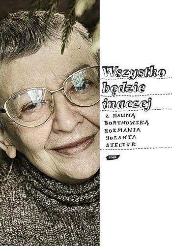 Okładka książki Wszystko będzie inaczej: Z Haliną Bortnowską rozmawia Jolanta Steciuk
