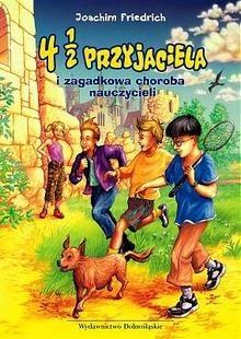 Okładka książki 4 1/2 przyjaciela i zagadkowa choroba nauczycieli
