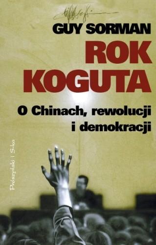 Okładka książki Rok koguta. O Chinach, rewolucji i demokracji