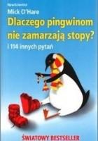 Dlaczego pingwinom nie zamarzają stopy? I 114 innych pytań
