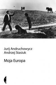 Okładka książki Moja Europa. Dwa eseje o Europie zwanej Środkową
