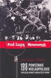 Okładka książki 1918 Powstanie Wielkopolskie. Zwycięski koniec najdłuższej wojny