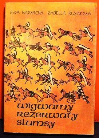 Okładka książki Wigwamy, rezerwaty, slumsy. Z dziejów Indian w Stanach Zjednoczonych