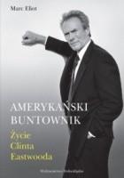 Amerykański buntownik. Życie Clinta Eastwooda