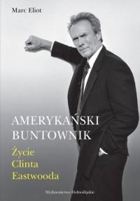 Okładka książki Amerykański buntownik. Życie Clinta Eastwooda