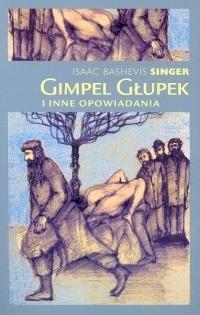Okładka książki Gimpel Głupek i inne opowiadania