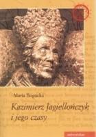 Kazimierz Jagiellończyk i jego czasy