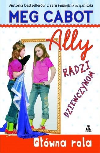 Okładka książki Ally radzi dziewczynom. Główna rola