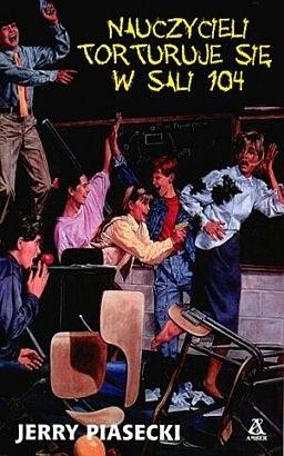 Okładka książki Nauczycieli torturuje się w sali 104