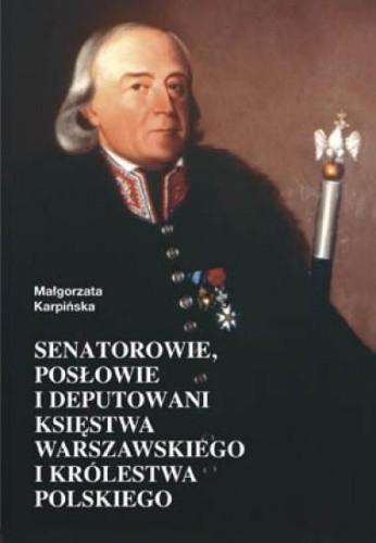 Okładka książki Senatorowie, posłowie i deputowani Księstwa Warszawskiego i Królestwa Polskiego