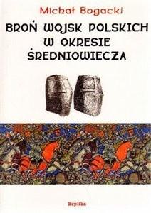 Okładka książki Broń wojsk polskich w okresie średniowiecza