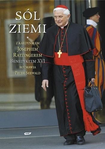 Okładka książki Sól ziemi. Chrześcijaństwo i Kościół katolicki na przełomie tysiącleci. Z kardynałem Josephem Ratzingerem, Benedyktem XVI rozmawia Peter Seewald