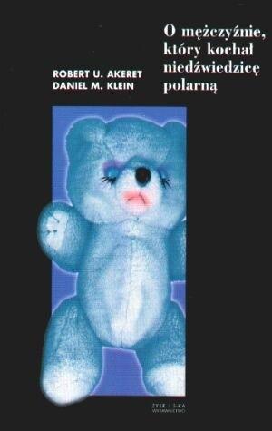 Okładka książki O mężczyźnie, który kochał niedźwiedzicę polarną i inne opowieści psychoterapeutyczne