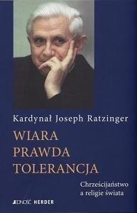 Okładka książki Wiara - prawda - tolerancja: Chrześcijaństwo a religie świata