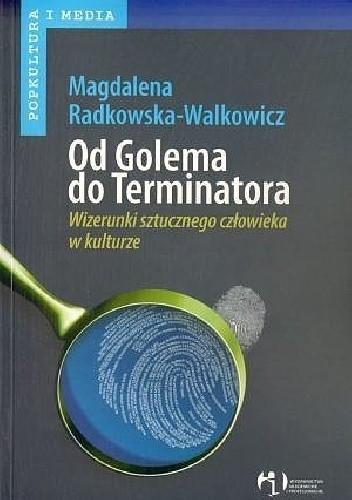 Okładka książki Od Golema do Terminatora. Wizerunki sztucznego człowieka w kulturze