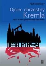Okładka książki Ojciec chrzestny Kremla. Rosja w dobie gangsterskiego kapitalizmu