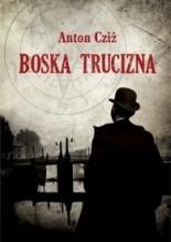 Boska Trucizna - Anton Cziż