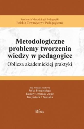 Okładka książki Metodologiczne problemy tworzenia wiedzy w pedagogice