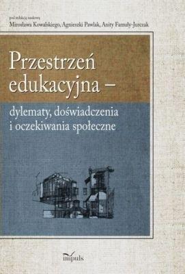 Okładka książki Przestrzeń edukacyjna. Dylematy, doświadczenia i oczekiwania społeczne