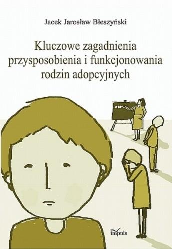 Okładka książki Kluczowe zagadnienia przysposobienia i funkcjonowania rodzin adopcyjnych
