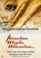 Ponętna, uległa, akuratna... Ideał i wizerunek kobiety polskiej pierwszej połowy XIX wieku (w świetle ówczesnych poradników)