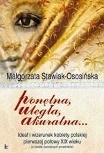 Okładka książki Ponętna, uległa, akuratna... Ideał i wizerunek kobiety polskiej pierwszej połowy XIX wieku (w świetle ówczesnych poradników)