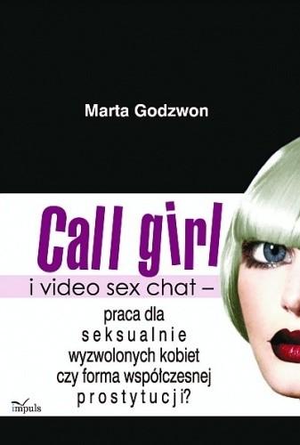 Okładka książki Call girl i video seks chat - praca dla wyzwolonych seksualnie kobiet czy forma współczesnej prostytucji?