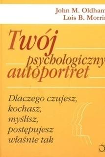 Okładka książki Twój psychologiczny autoportret: Dlaczego czujesz, kochasz, myślisz, działasz właśnie tak?