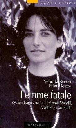 Okładka książki Femme fatale: Życie i tragiczna śmierć Assii Wevill, rywalki Sylvii Plath